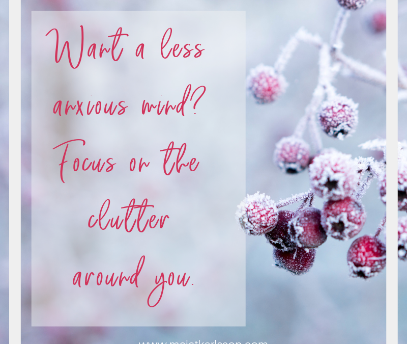 Want a less anxious mind? Focus on the clutter around you.