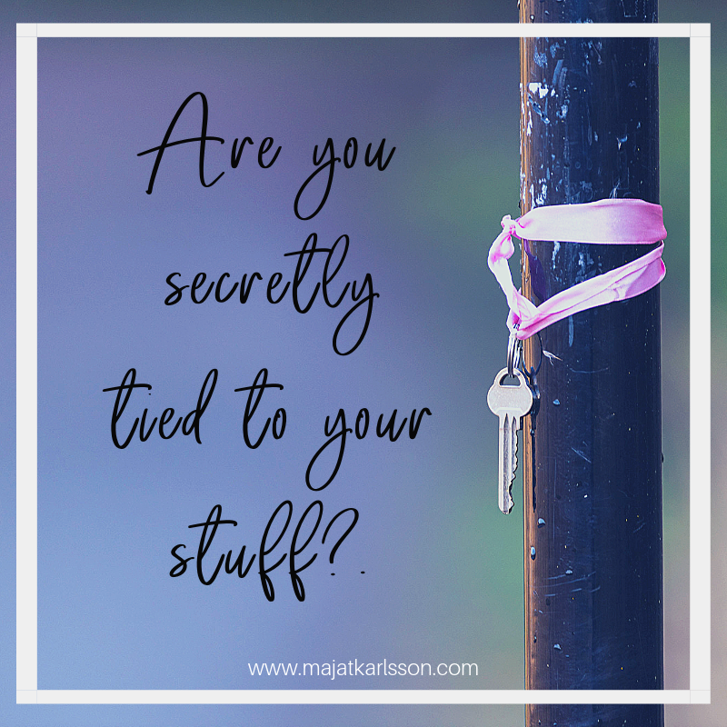 Are you secretly tied to your stuff?