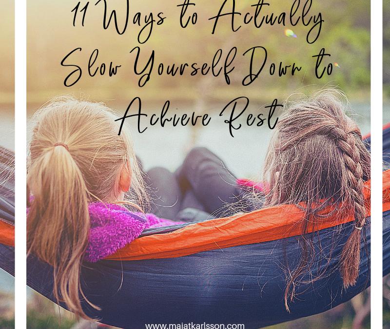 11 Ways to Slow Yourself Down to Achieve Rest
