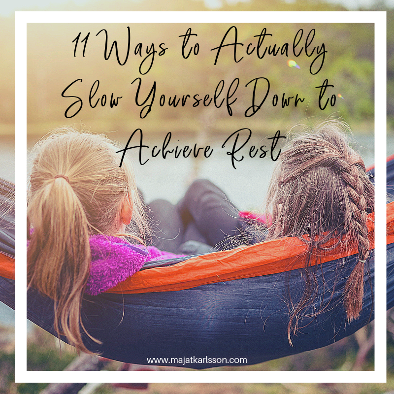 11 Ways to Slow Yourself Down to Achieve Rest